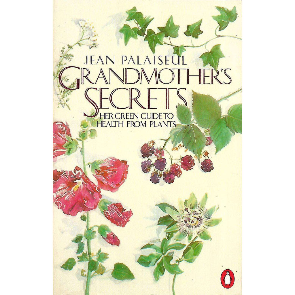Bookdealers:Grandmother's Secrets: Her Green Guide to Health from Plants | Jean Palaiseul