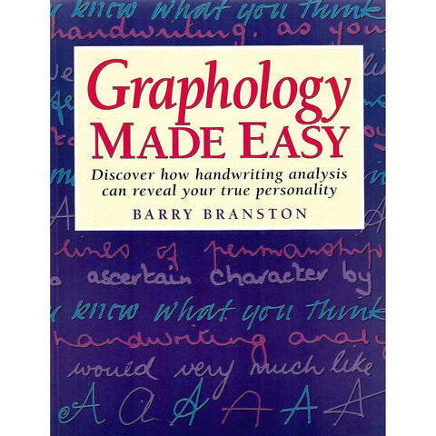 Graphology Made Easy: Discover how Handwriting Analysis can Reveal Your True Personality | Barry Branston