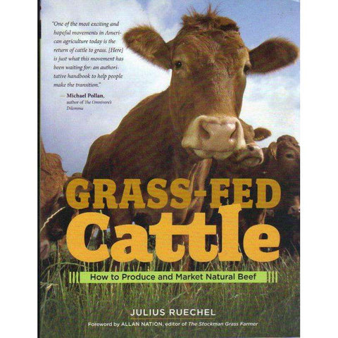 Grass-Fed Cattle : How to Produce and Market Natural Beef | Julius Ruechel