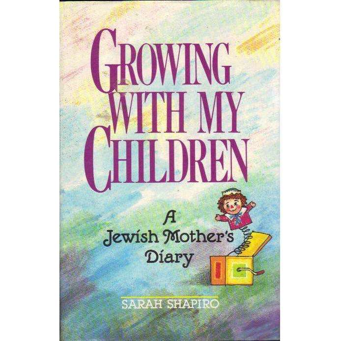 Bookdealers:Growing With My Children: A Jewish Mother's Diary | Sarah Shapiro