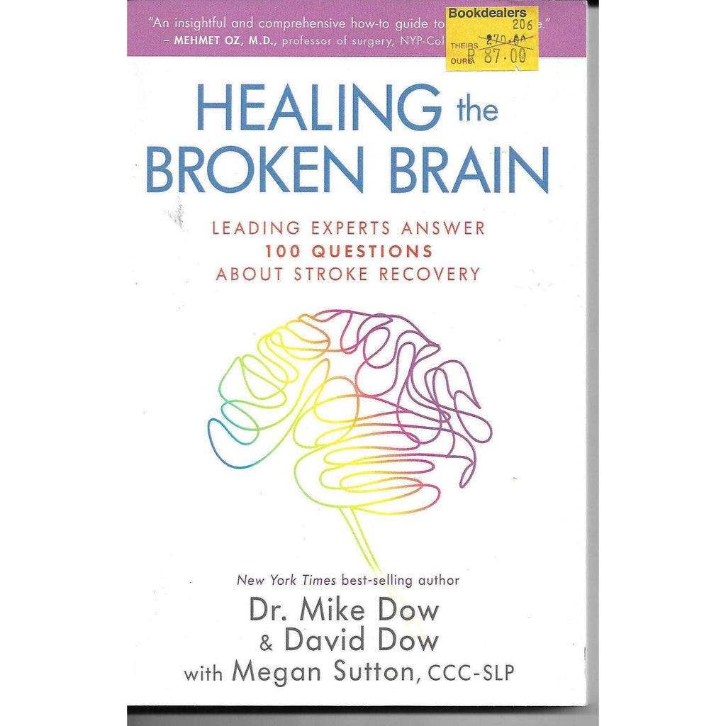 Bookdealers:Healing the Broken Brain: Leading Experts Answer 100 Questions About Stroke Recovery | Dr Michael Dow & David Dow with Megan Sutton, CCC-SLP