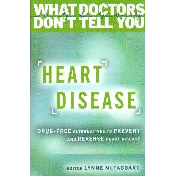 Bookdealers:Heart Disease: Drug-Free Alternatives to Prevent and Reverse Heart Disease (What Doctors Don't Tell You) | Editor: Lynne McTaggart