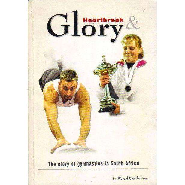 Bookdealers:Heartbreak Glory: The Story of Gymnastics in South Africa | Wessel Oosthuizen