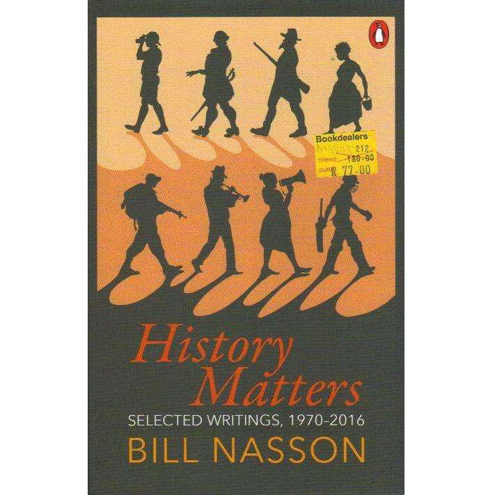 Bookdealers:History Matters: Selected Writings, 1970–2016 | Bill Nasson