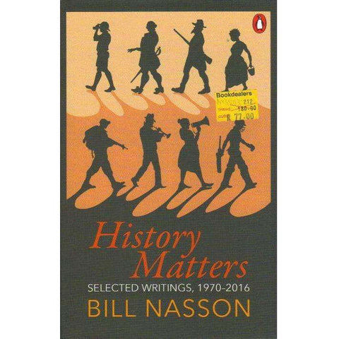 History Matters: Selected Writings, 1970–2016 | Bill Nasson
