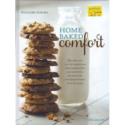 Home Baked Comfort (Williams-Sonoma): More than 100 Over-the-Top Delicious Baked Creations from your own Kitchen Plus Tales of the Sweet Life from Bakers Across the Country | Kim Laidlaw