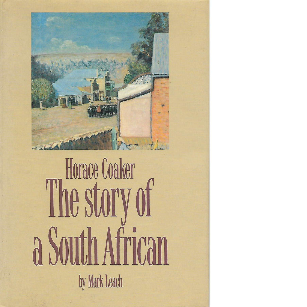 Bookdealers:Horace Coaker: The Story of a South African | Mark A Leach