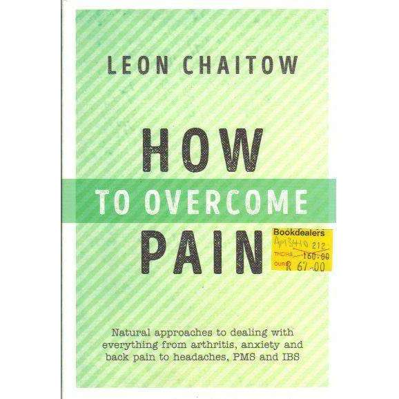 Bookdealers:How to Overcome Pain: Natural Approaches to Dealing with Everything from Arthritis, Anxiety and Back Pain to Headaches, PMS, and IBS | Leon Chaitow