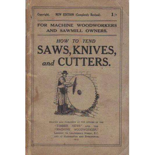Bookdealers:How to Tend Saws, Knives, and Cutters: For Machine Woodworkers and Sawmill Owners