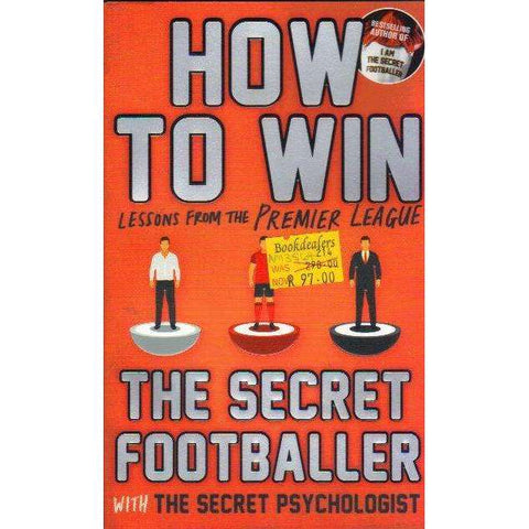 How to Win: Lessons from the Premier League Secret Psychologist Secret Footballer