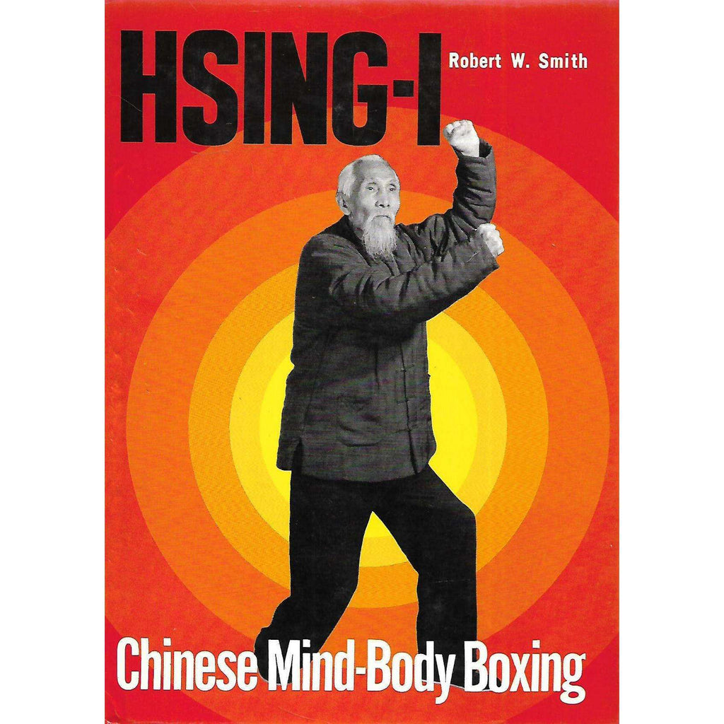 Bookdealers:Hsing-I: Chinese Mind-Body Boxing | Robert W. Smith