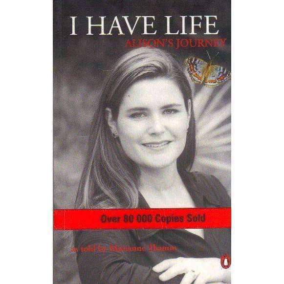 Bookdealers:I Have Life: Alison's Journey (With Author's Inscription) | Marianne Thamm