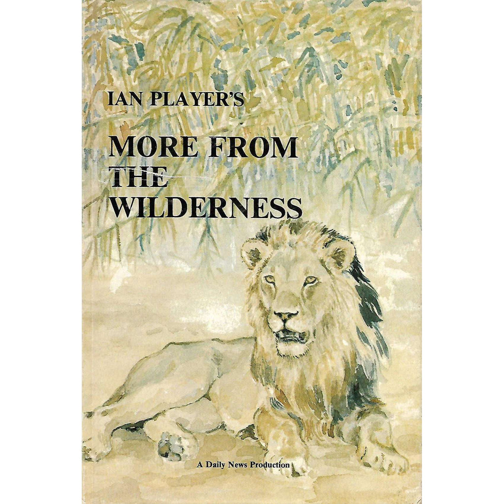 Bookdealers:Ian Player's More From the Wilderness (Signed by the Author)  | Ian Player and Nola Steele
