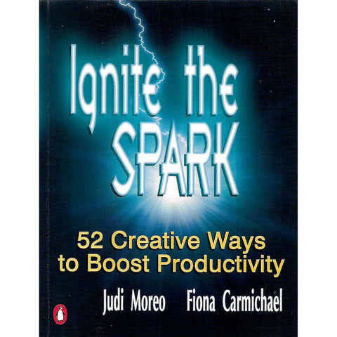 Ignite the Spark: 52 Creative Ways to Boost Productivity (Inscribed by Authors) | Judi Moreo & Fiona Carmichael
