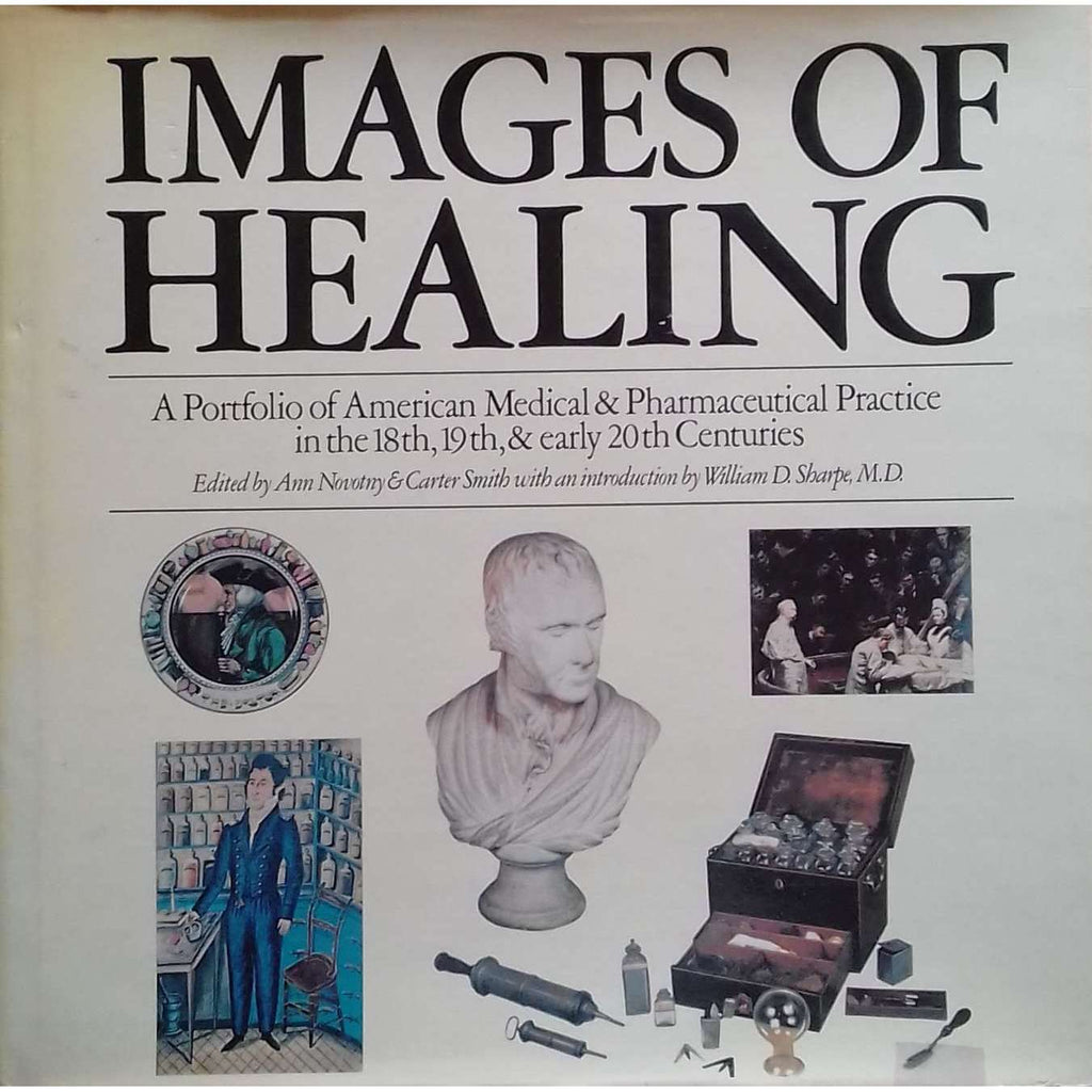 Bookdealers:Images of Healing: A Portfolio of American Medical & Pharmaceutical Practice in the 18th, 19th, & Early 20th Centuries | Ann Novotny & Carter Smith (Eds.)