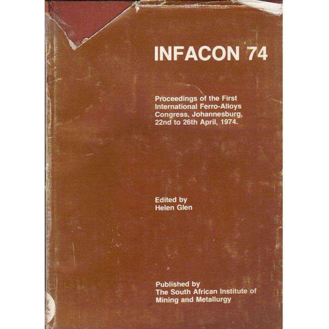Infacon 74: Proceedings of the First International Ferro-Alloys Congress, Johannesburg, 22nd April, 1974 | Edited by Helen Glen
