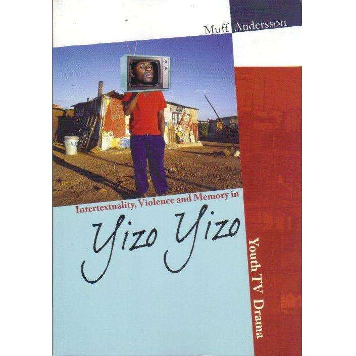 Bookdealers:Intertextuality, Violence and Memory in Yizo Yizo: Youth TV Drama (With Author's Inscription) | Muff Andersson