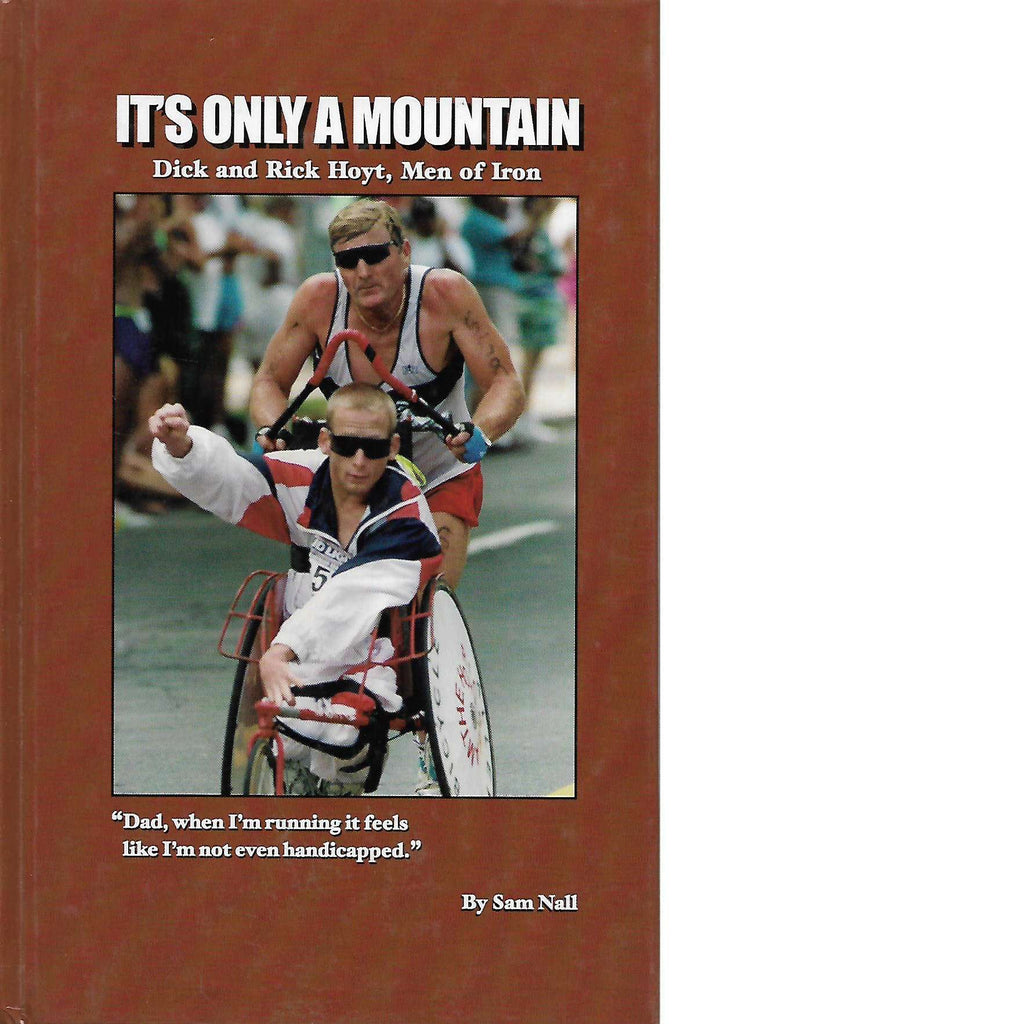 Bookdealers:It's Only a Mountain: Dick and Rick Hoyt, Men of Iron (Inscribed) | Sam Nall