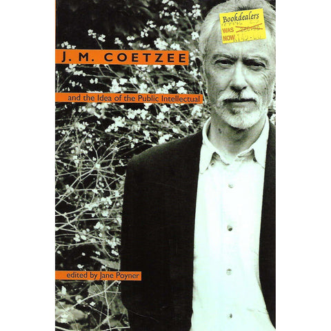 J. M. Coetzee and the Idea of the Public Intellectual | Jane Poyner (Ed.)