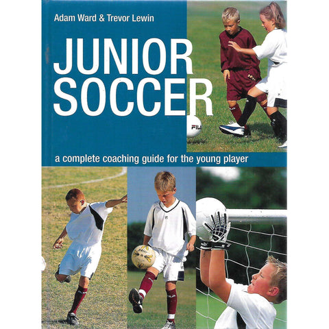 Junior Soccer: A Complete Guide to Coaching for the Young Player | Adam Ward & Trevor Lewin