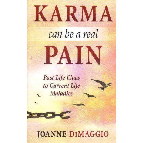Karma Can Be a Real Pain: Past Life Clues to Current Life Maladies | Joanne DiMaggio