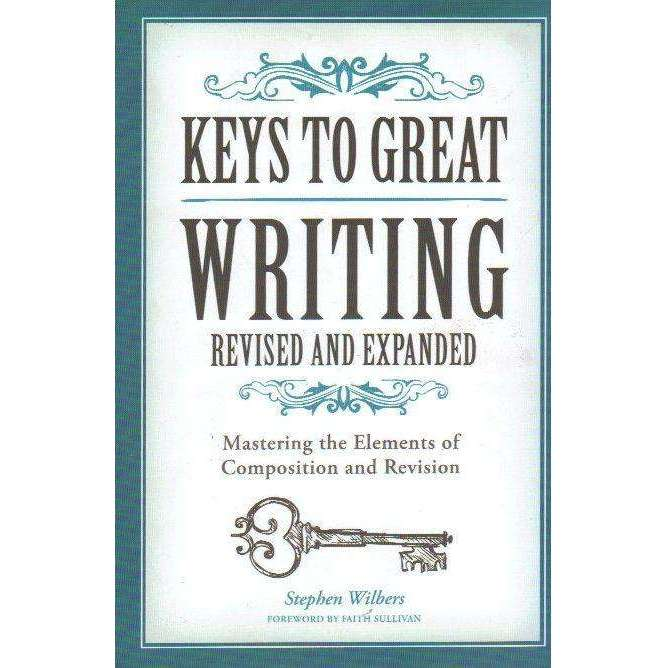 Bookdealers:Keys to Great Writing Revised and Expanded: Mastering the Elements of Composition and Revision | Stephen Wilbers; Faith Sullivan