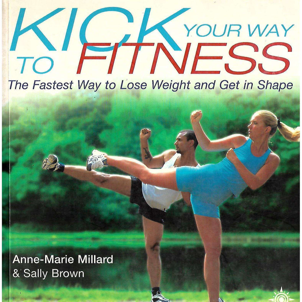 Bookdealers:Kick Your Way to Fitness: The Fastest Way to Lose Weight and Get in Shape | Anne-Marie Millard & Sally Brown