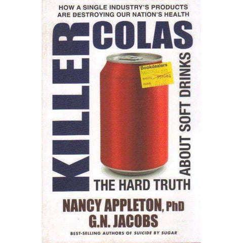 Killer Colas: The Hard Truth About Soft Drinks | Nancy Appleton, G.N. Jacobs