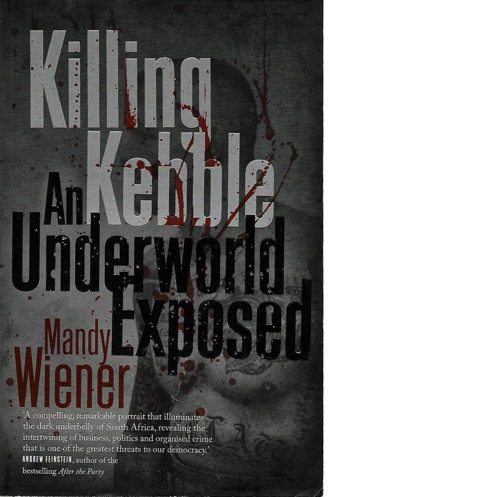 Bookdealers:Killing Kebble: An Underworld Exposed (Inscribed by Author) | Mandy Wiener