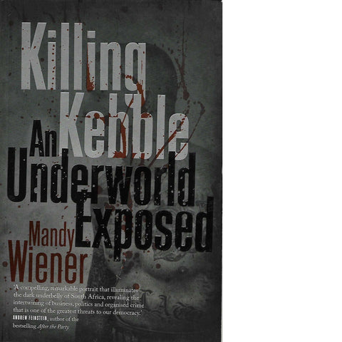 Killing Kebble: An Underworld Exposed | Mandy Wiener