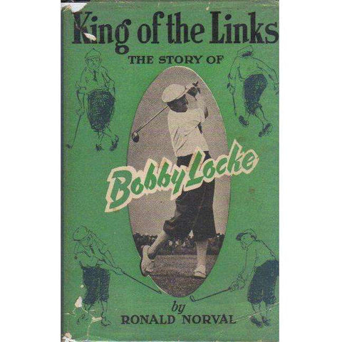 King of the Links: The Story of Bobby Locke | Ronald Norval