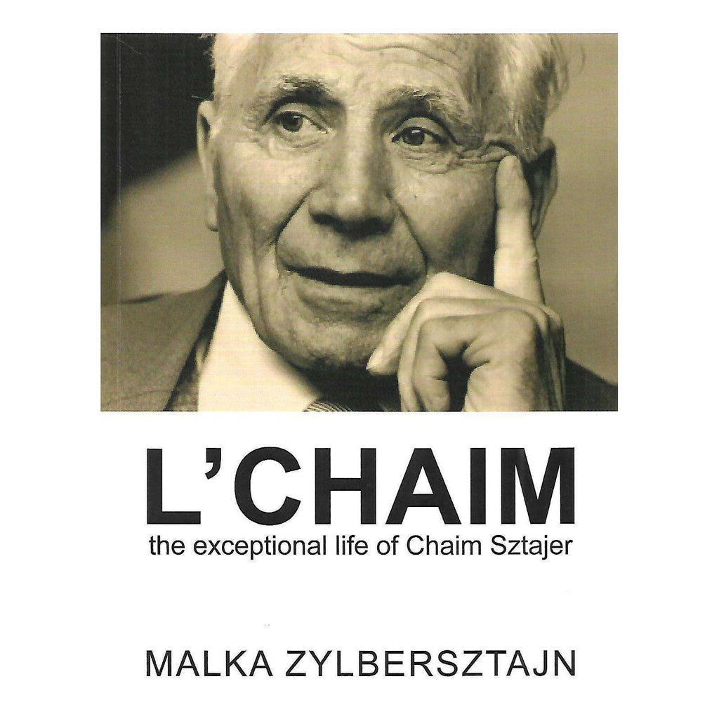 Bookdealers:L'Chaim: The Exceptional Life of Chaim Sztajer (Inscribed by Author) | Malka Zylbersztajn