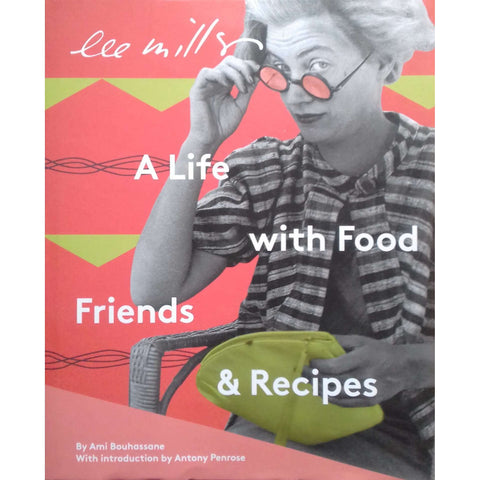 Lee Miller: A Life With Food, Friends & Recipes (Inscribed by Author) | Ami Bouhassane
