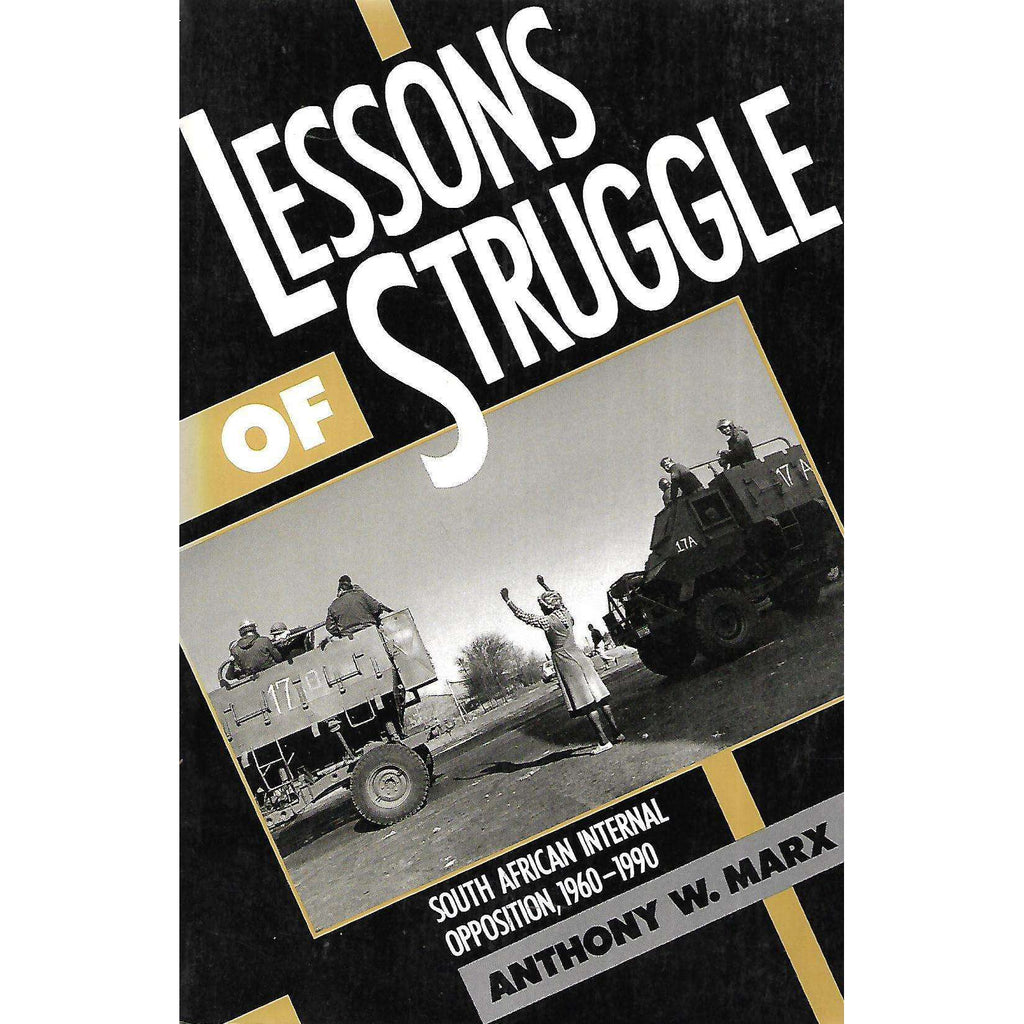 Bookdealers:Lessons of Struggle: South African Internal Opposition, 1960-1990 (Inscribed by Author) | Anthony W. Marx