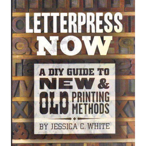 Letterpress Now: A DIY Guide to New & Old Printing Methods | Jessica C. White