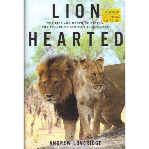 Lion Hearted: The Life and Death of Cecil & the Future of Africa's Iconic Cats | Andrew Loveridge