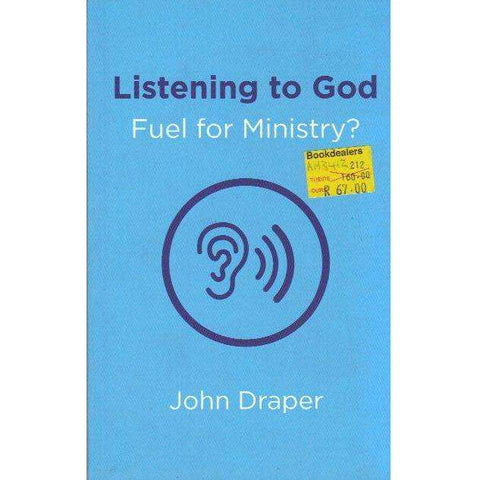 Listening to God - Fuel for Ministry?: An Examination of the Influence of Prayer and Meditation, Including the use of Lectio Divina, in Christian Ministry | John Draper