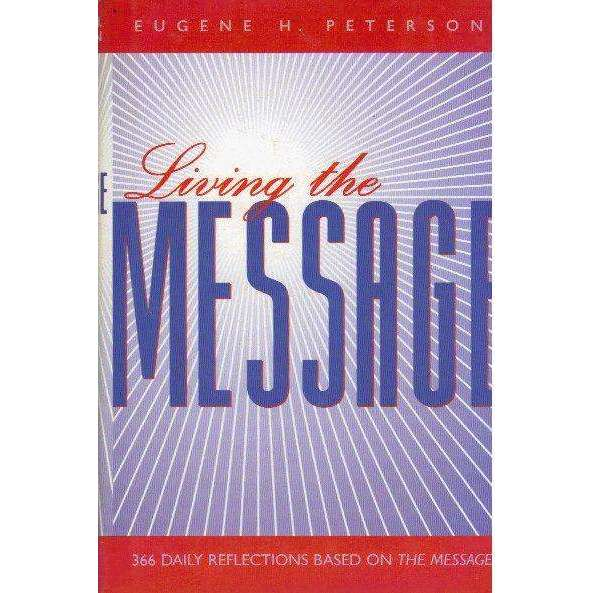 Bookdealers:Living the Message: 366 Daily Reflections Based on the Message | Eugene H. Peterson