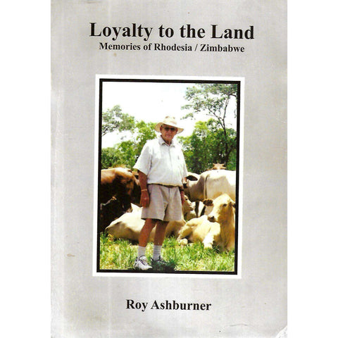 Loyalty to the Land: Memoirs of Rhodesia/Zimbabwe (Inscribed by Author) | Roy Ashburner