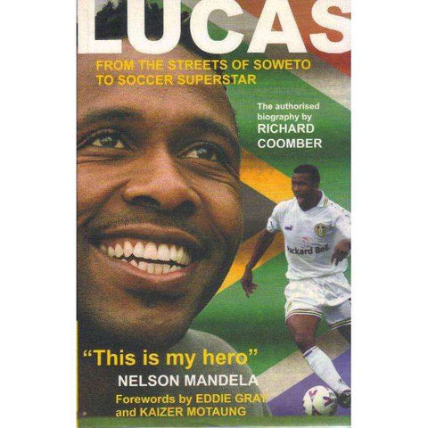 Lucas: (With Author's Inscription) From the Streets of Sowetto to Soccer Superstar | Richard Coomber