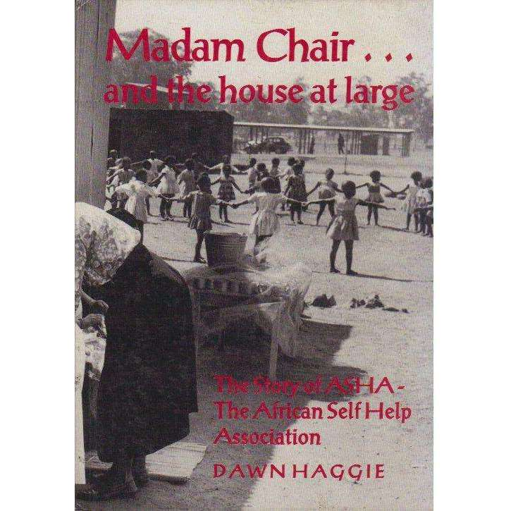 Bookdealers:Madam Chair, and the House at Large: (Signed by the Author) The Story of the African Self Help Association | Dawn Haggie