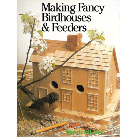 Making Fancy Birdhouss & Feeders | Charles R. Self