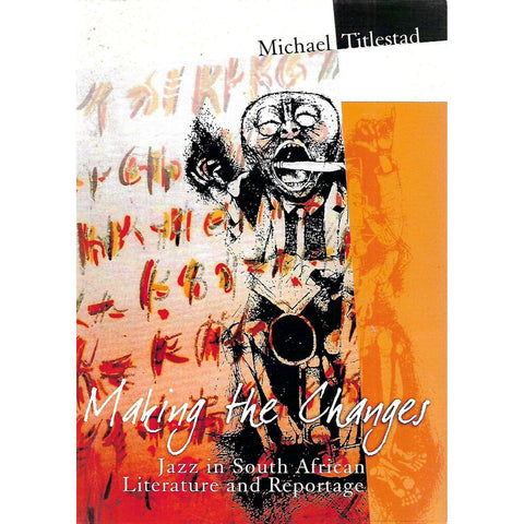 Making the Changes: Jazz in South African Literature and Reportage (Inscribed by Author) | Michael Titlestad