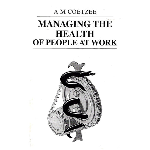Managing the Health of People at Work | A. M. Coetzee