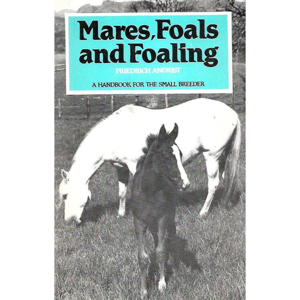 Bookdealers:Mares, Foals and Foaling: A Handbook for the Small Breeder | Friedrich Andrist