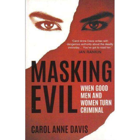 Masking Evil: When Good Men and Women Turn Criminal | Carol Anne Davis