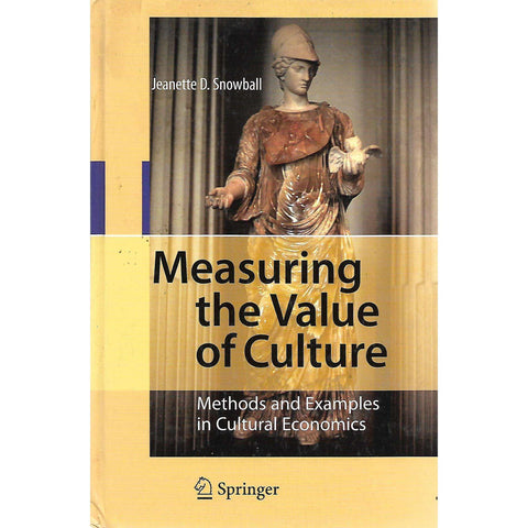 Measuring the Value of Culture: Methods and Examples in Cultural Economics (Signed by Author) | Jeanette D. Snowball