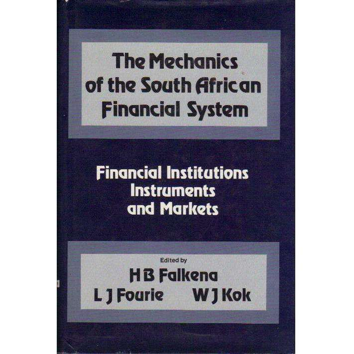 Bookdealers:Mechanics of the South African Financial System: Financial Institutions, Instruments and Markets | Edited by  H. B. Falkena, L. J. Fourie, W. J. Kok