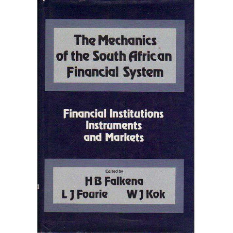 Mechanics of the South African Financial System: Financial Institutions, Instruments and Markets | Edited by  H. B. Falkena, L. J. Fourie, W. J. Kok