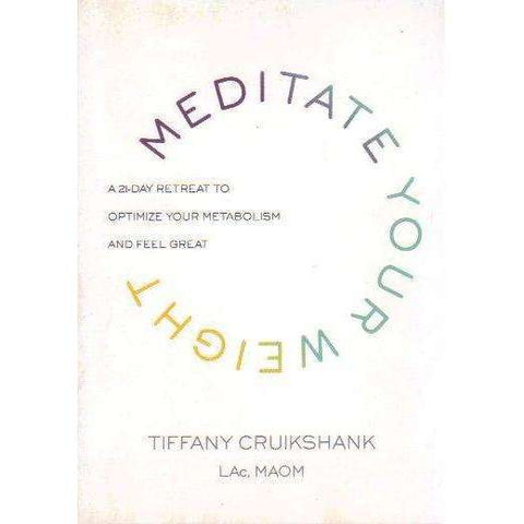 Meditate Your Weight: A 21-Day Retreat to Optimize Your Metabolism and Feel Great | Tiffany Cruikshank